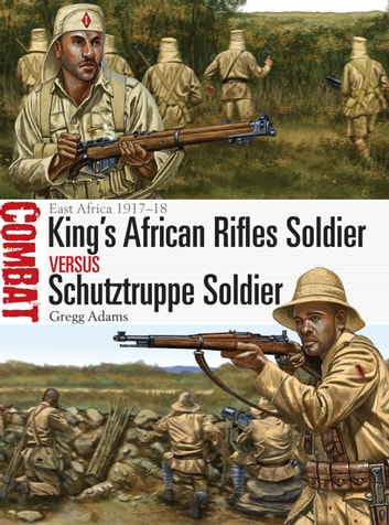 King's African Rifles Soldier vs Schutztruppe Soldier - East Africa 1917–18 ebook by Gregg Adams