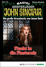 John Sinclair - Folge 1722 - Flucht in die Finsternis ebook by Jason Dark