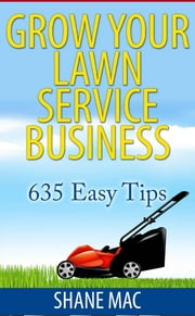 635 Tips to Grow your Lawn Care Business ebook by Shane McLendon