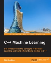 C++ Machine Learning ebook by Phil Culliton