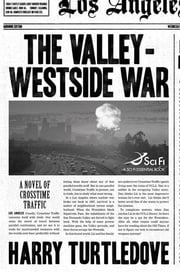 The Valley-Westside War - A Novel of Crosstime Traffic ebook by Harry Turtledove