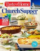 Taste of Home Church Supper Recipes - All New 359 Crowd Pleasing Favorites ebook by Editors at Taste of Home