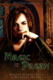 Magic and the Pagan ebook by Mychael Black,Shayne Carmichael