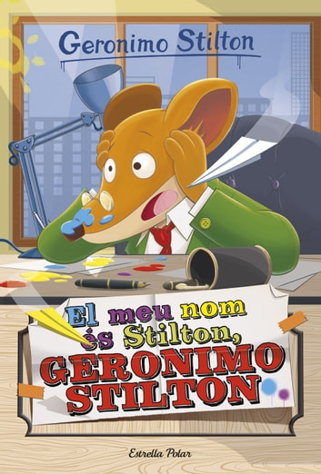 El meu nom és Stilton, Geronimo Stilton - Geronimo Stilton 1 eBook by Geronimo Stilton