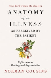 Anatomy of an Illness as Perceived by the Patient - Reflections on Healing and Regeneration ebook by Norman Cousins