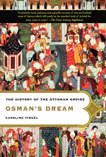 Osman's Dream - The History of the Ottoman Empire ebook by Caroline Finkel