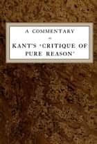 A Commentary to Kant's 'Critique of Pure Reason' (Illustrated) ebook by Norman Kemp Smith