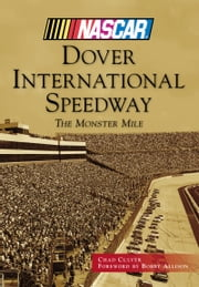 Dover International Speedway - The Monster Mile ebook by Chad Culver,Bobby Allison