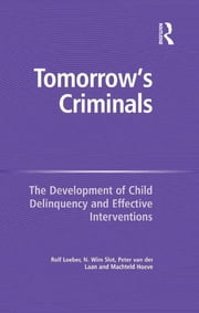 Tomorrow's Criminals - The Development of Child Delinquency and Effective Interventions ebook by N. Wim Slot,Machteld Hoeve,Rolf Loeber