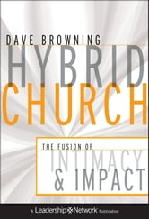 Hybrid Church - The Fusion of Intimacy and Impact ebook by Dave Browning