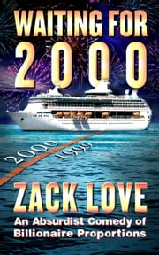 Waiting for 2000: An Absurdist Comedy of Billionaire Proportions ebook by Zack Love