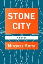 Stone City ebook by Mitchell Smith
