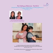The Challenge of Behaviour - The REAL Way - A Bespoke Behavioural Approach to Tackling Defiant and Challenging Behaviour in Children Aged 3-12 Years Parent Version ebook by Dr. Sima Dosani and Dr. Amanda Hull