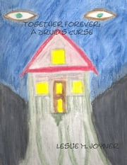 Together Forever: A Druid's Curse ebook by Leslie M. Joyner