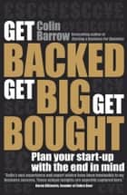 Get Backed, Get Big, Get Bought - Plan your start-up with the end in mind ebook by Colin Barrow