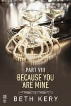 Because You Are Mine Part VIII ebook by Beth Kery