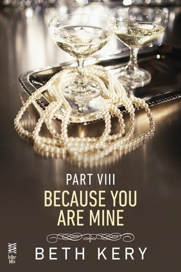 Because You Are Mine Part VIII - Because I Am Yours ebook by Beth Kery