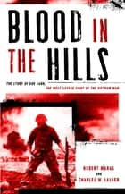 Blood in the Hills - The Story of Khe Sanh, the Most Savage Fight of the Vietnam War ebook by Charles W. Sasser, Robert Maras