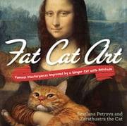 Fat Cat Art - Famous Masterpieces Improved by a Ginger Cat with Attitude ebook by Svetlana Petrova