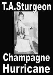 Champagne Hurricane 2015 EDITION ebook by T.A. Sturgeon