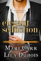 Elegant Seduction ebook by Mari Carr, Lila Dubois