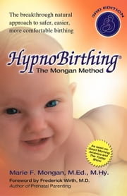 Hypnobirthing: The breakthrough natural approach to safer, easier, more comfortable birthing - The Mongan Method, 3rd Edition - The breakthrough natural approach to safer, easier, more comfortable birthing - The Mongan Method, 3rd Edition ebook by Marie Mongan