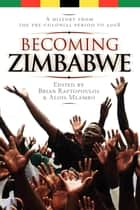 Becoming Zimbabwe. A History from the Pre-colonial Period to 2008 ebook by Brian Raftopoulos,Alois Mlambo
