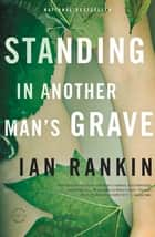 Standing in Another Man's Grave ebook by Ian Rankin