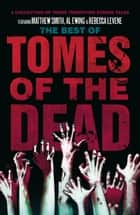 The Best of Tomes of the Dead, Volume 1 ebook by Matthew Smith, Al Ewing, Rebecca Levene