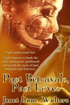 Past Betrayals, Past Loves ebook by Janet Lane Walters