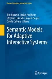 Semantic Models for Adaptive Interactive Systems ebook by Tim Hussein, Heiko Paulheim, Stephan Lukosch,...