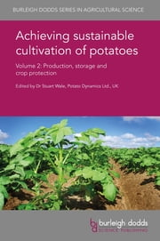 Achieving sustainable cultivation of potatoes Volume 2 - Production, storage and crop protection ebook by Dr Stuart Wale, Dr Ilkka Leinonen, Hongyan Chen,...