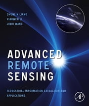 Advanced Remote Sensing - Terrestrial Information Extraction and Applications ebook by Shunlin Liang, Xiaowen Li, Jindi Wang