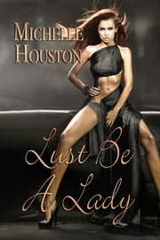 Lust Be A Lady ebook by Michelle Houston
