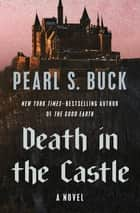 Death in the Castle - A Novel ebook by Pearl S. Buck
