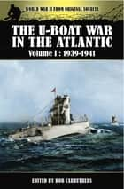 The U-Boat War in the Atlantic, 1939–1941 ebook by Bob Carruthers