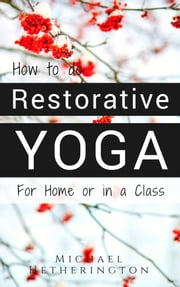 How To Do Restorative Yoga ebook by Michael Hetherington