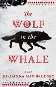 The Wolf in the Whale ebook by Jordanna Max Brodsky