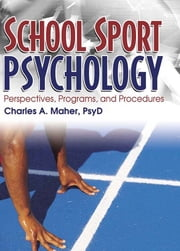 School Sport Psychology - Perspectives, Programs, and Procedures ebook by Charles A Maher