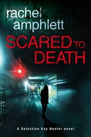 Scared to Death (Detective Kay Hunter crime thriller series, Book 1) - A gripping fast-paced crime thriller ebook by Rachel Amphlett