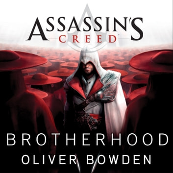 Assassin S Creed Brotherhood Audiobook By Oliver Bowden