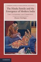 The Hindu Family and the Emergence of Modern India - Law, Citizenship and Community ebook by Eleanor Newbigin