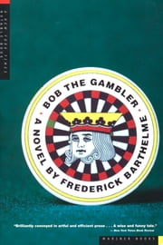 Bob the Gambler ebook by Frederick Barthelme