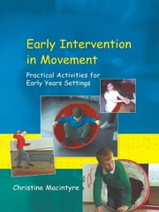 Early Intervention in Movement - Practical Activities for Early Years Settings ebook by Christine Macintyre
