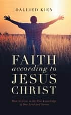 Faith According to Jesus Christ ebook by Dallied  Kien