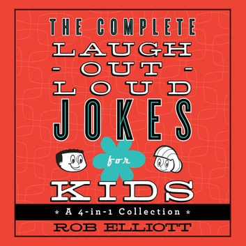 The Complete Laugh-Out-Loud Jokes for Kids - A 4-in-1 Collection audiobook by Rob Elliott,Dylan August,Gavin August,Danielle Hitchcock,Josh Hitchcock