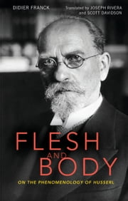 Flesh and Body - On the Phenomenology of Husserl ebook by Professor Didier Franck,Mr Joseph Rivera,Professor Scott Davidson