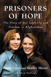 Prisoners of Hope - The Story of Our Captivity and Freedom in Afghanistan ebook by Dayna Curry,Heather Mercer