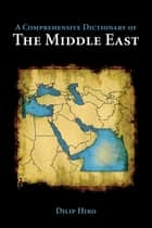 A Comprehensive Dictionary of the Middle East ebook by Dilip Hiro