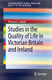 Studies in the Quality of Life in Victorian Britain and Ireland ebook by Thomas E. Jordan